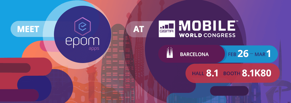 Meet Epom Apps at Mobile World Congress, Booth 8.1K80